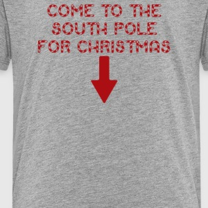 Come To The South Pole For Christmas - Toddler Premium T-Shirt