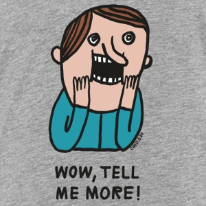 Wow, tell me more by Cheslo - Toddler Premium T-Shirt