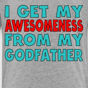 I Get My Awesomeness From My Godfather - Toddler Premium T-Shirt