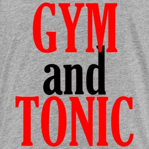 Gym and Tonic - Toddler Premium T-Shirt