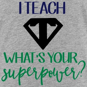 I Teach What's Your Superpower? - Toddler Premium T-Shirt
