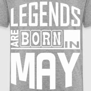 LEGENDS ARE BORN IN MAY - Toddler Premium T-Shirt