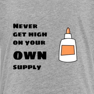 Never Get High on Your Own Supply - Toddler Premium T-Shirt