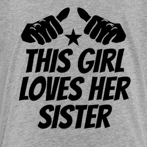 This Girl Loves Her Sister - Toddler Premium T-Shirt