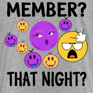 'Member That Night? - Toddler Premium T-Shirt