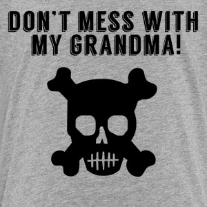 Don't Mess With My Grandma - Toddler Premium T-Shirt