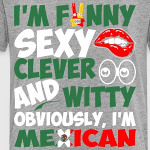 Im Funny Sexy Clever And Witty Im Mexican - Toddler Premium T-Shirt