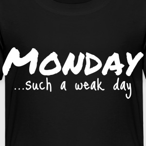 Monday...such a weak day - Toddler Premium T-Shirt