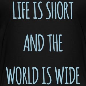 Life is short and the world is wide - Toddler Premium T-Shirt