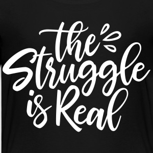 Struggle is Real - Toddler Premium T-Shirt