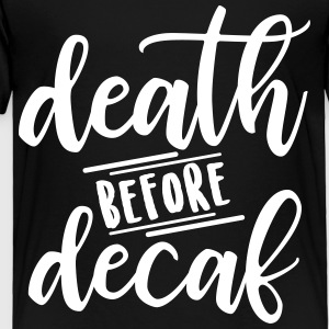 Death Before Decaf - Toddler Premium T-Shirt