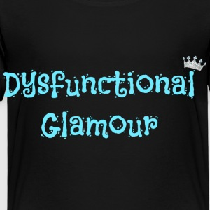 Dysfunctional Glamour Apperal! - Toddler Premium T-Shirt