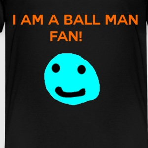 Ball man fan! - Toddler Premium T-Shirt