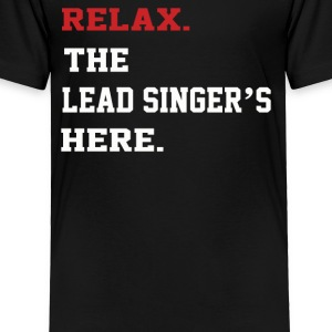 Relax The Lead Singer's - Toddler Premium T-Shirt