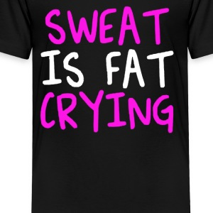 SWEAT IS FAT CRYING - Toddler Premium T-Shirt