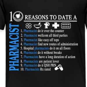 10 Reasons To Date A Pharmacist Shirt - Toddler Premium T-Shirt