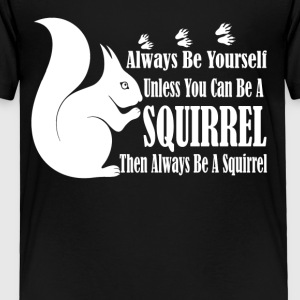 BE A SQUIRREL TEE SHIRT - Toddler Premium T-Shirt