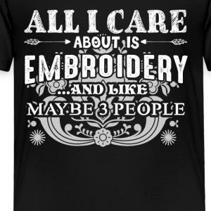 All I Care About Is Embroidery Shirts - Toddler Premium T-Shirt