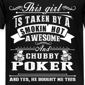 This Girl Is Taken By A Smokin Hot Awesome Poker - Toddler Premium T-Shirt
