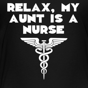 Relax My Aunt Is A Nurse - Toddler Premium T-Shirt