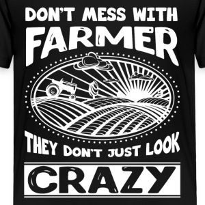 Don't Mess With Farmer They Don't Just Look Crazy - Toddler Premium T-Shirt