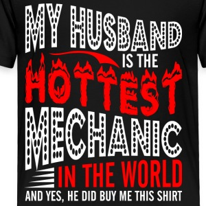 My Husband Is The Hottest Mechanic - Toddler Premium T-Shirt