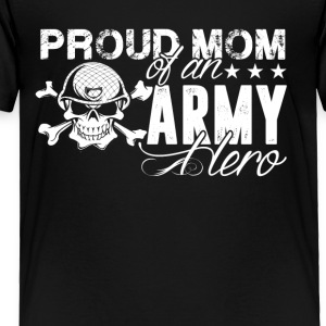Proud Mom Of Army Hero Shirt - Toddler Premium T-Shirt