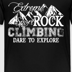 Extreme Rock Climbing Shirt - Toddler Premium T-Shirt