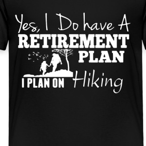 Retirement Plan On Hiking Shirt - Toddler Premium T-Shirt