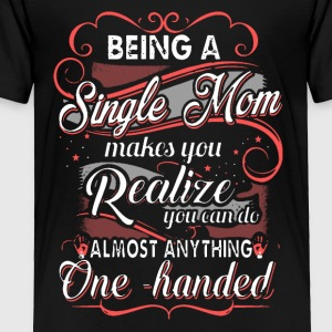 Single Mom Shirt - Toddler Premium T-Shirt