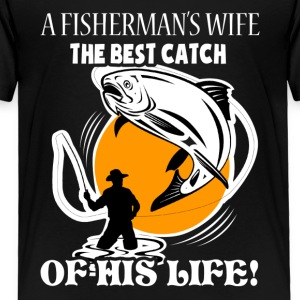A Fisherman's Wife The Best Catch Shirt - Toddler Premium T-Shirt