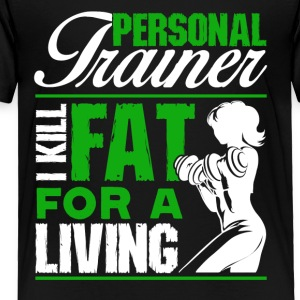 Personal Trainer I Kill Fat For A Living Tee Shirt - Toddler Premium T-Shirt