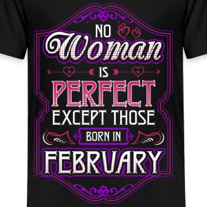 No Woman Is Perfect Except Those Born In February - Toddler Premium T-Shirt
