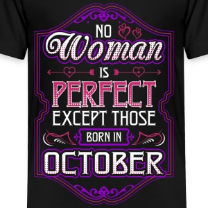No Woman Is Perfect Except Those Born In October - Toddler Premium T-Shirt