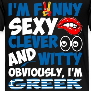 Im Funny Sexy Clever And Witty Im Greek - Toddler Premium T-Shirt