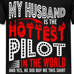 My Husband Is The Hottest Pilot - Toddler Premium T-Shirt