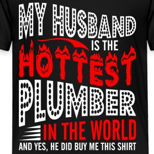 My Husband Is The Hottest Plumber - Toddler Premium T-Shirt