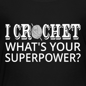 I Crochet What's Your Superpower? - Toddler Premium T-Shirt