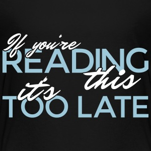 If you're reading this it's too late! - Toddler Premium T-Shirt