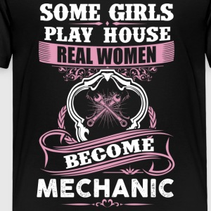 Some Girls Play House Real Women Become Mechanic - Toddler Premium T-Shirt