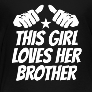 This Girl Loves Her Brother - Toddler Premium T-Shirt