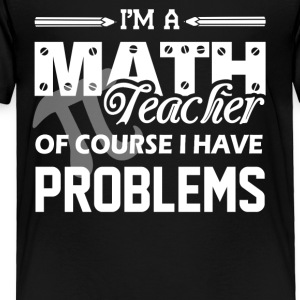 I'm A Math Teacher Shirt - Toddler Premium T-Shirt