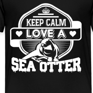 Keep Calm And Love Sea Otter Shirt - Toddler Premium T-Shirt