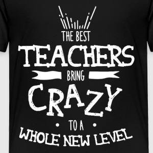 The Best Teacher Bring Crazy To A Whole New Level - Toddler Premium T-Shirt