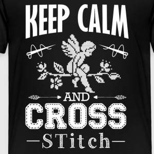 Keep Calm And Cross Stitch Shirt - Toddler Premium T-Shirt
