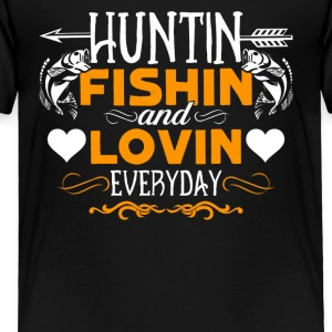 Hunting Fishing And Loving Every Day Shirt - Toddler Premium T-Shirt