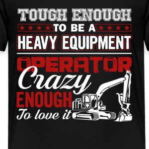 Enough To Be A Heavy Equipment Operator Tee Shirt - Toddler Premium T-Shirt