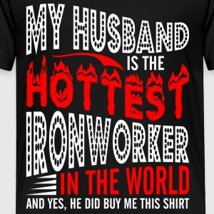 My Husband Is The Hottest Ironworker - Toddler Premium T-Shirt