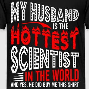 My Husband Is The Hottest Scientist - Toddler Premium T-Shirt