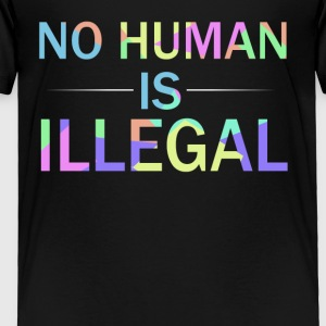 No human is illegal - Toddler Premium T-Shirt